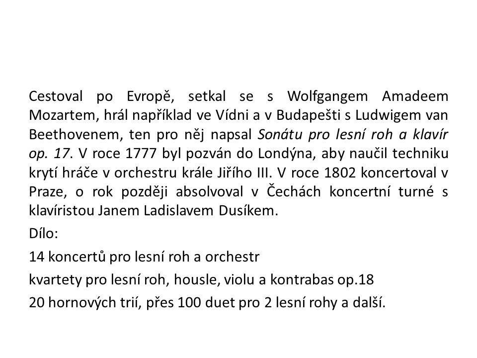 Cestoval po Evropě, setkal se s Wolfgangem Amadeem Mozartem, hrál například ve Vídni a v Budapešti s Ludwigem van Beethovenem, ten pro něj napsal Sonátu pro lesní roh a klavír op.
