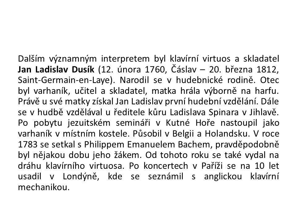 Dalším významným interpretem byl klavírní virtuos a skladatel Jan Ladislav Dusík (12.