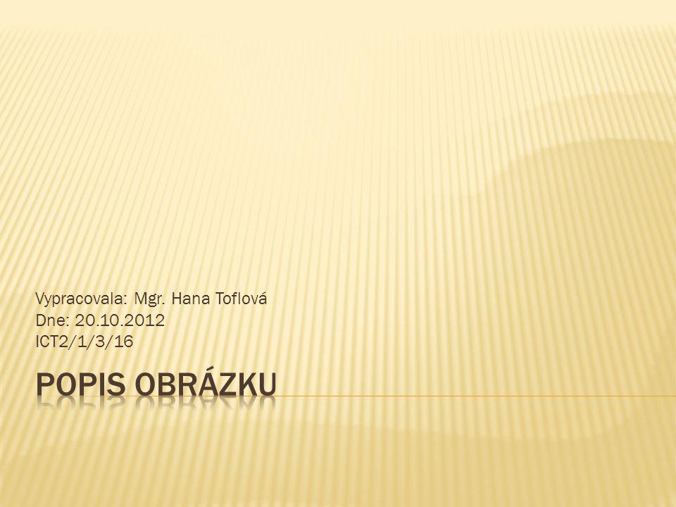 Vypracovala: Mgr. Hana Toflová Dne: 20.10.2012 ICT2/1/3/16