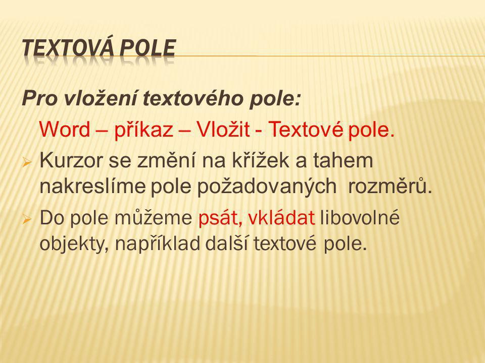 Textová pole Pro vložení textového pole:
