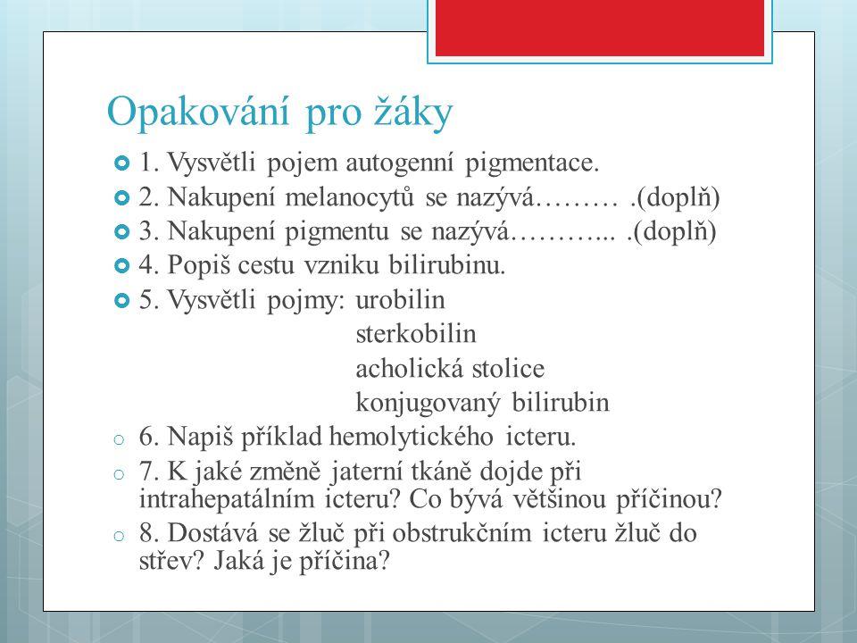 Opakování pro žáky 1. Vysvětli pojem autogenní pigmentace.