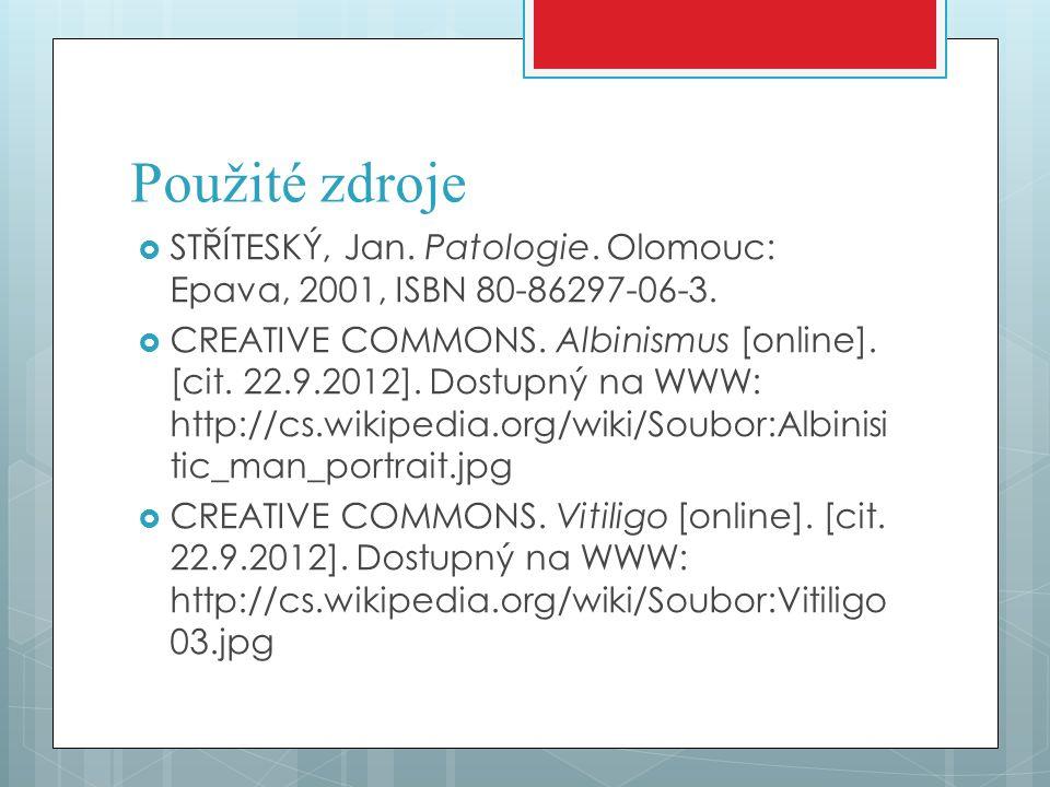Použité zdroje STŘÍTESKÝ, Jan. Patologie. Olomouc: Epava, 2001, ISBN 80-86297-06-3.