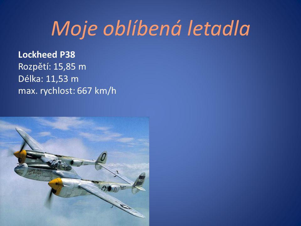 Moje oblíbená letadla Lockheed P38 Rozpětí: 15,85 m Délka: 11,53 m max. rychlost: 667 km/h Lockheed: