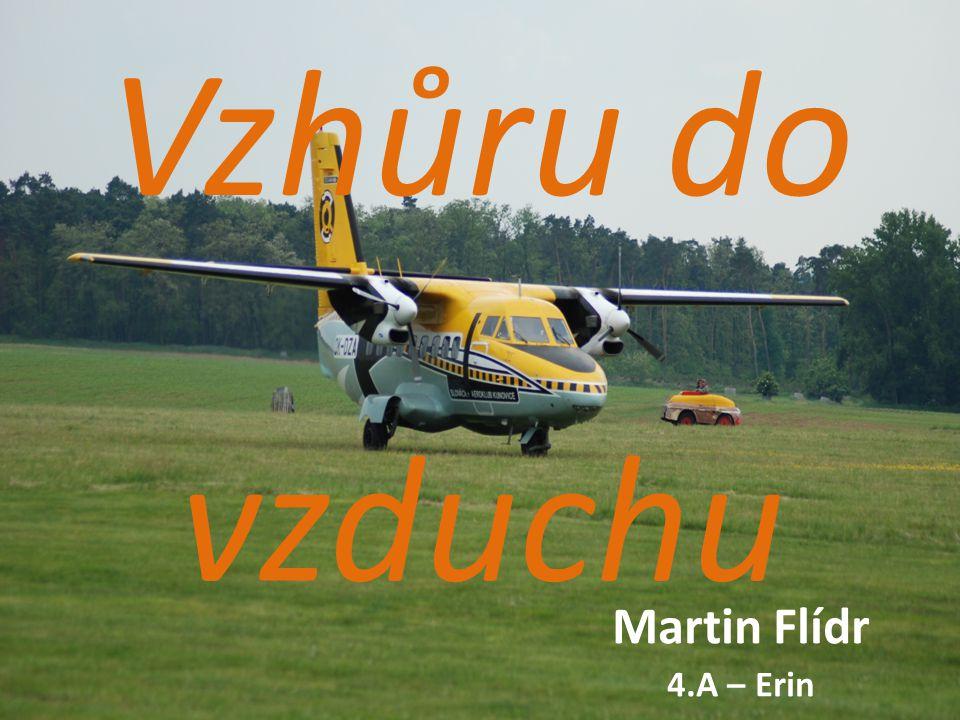 Vzhůru do vzduchu Martin Flídr 4.A – Erin Pozdrav Představení se