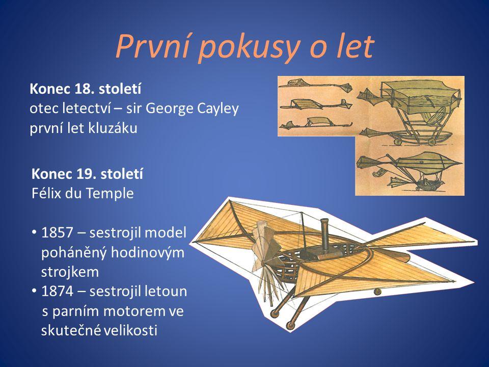 První pokusy o let Konec 18. století otec letectví – sir George Cayley první let kluzáku Konec 19. století.