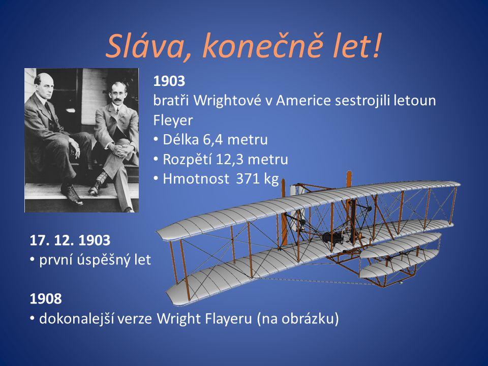 Sláva, konečně let! 1903. bratři Wrightové v Americe sestrojili letoun Fleyer. Délka 6,4 metru. Rozpětí 12,3 metru.