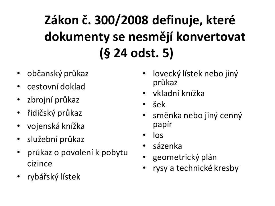 Zákon č. 300/2008 definuje, které. dokumenty se nesmějí konvertovat