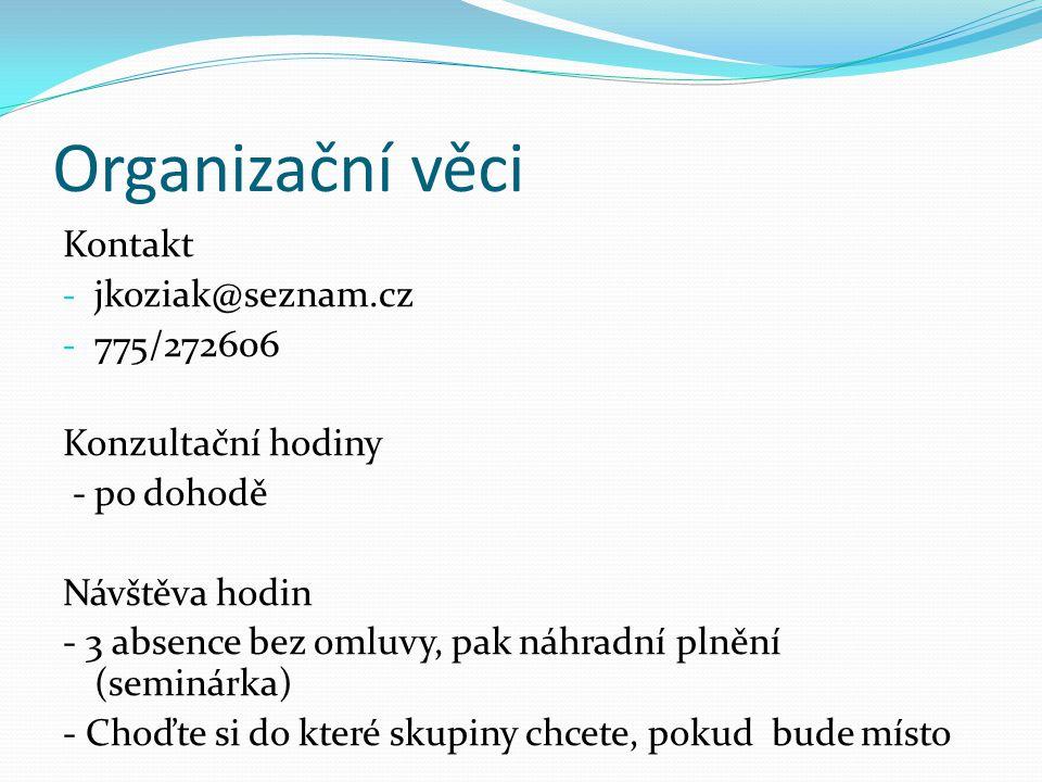Organizační věci Kontakt jkoziak@seznam.cz 775/272606