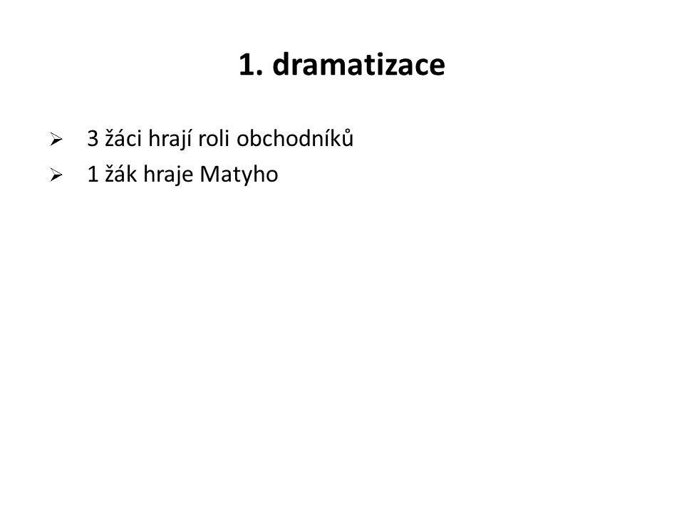1. dramatizace 3 žáci hrají roli obchodníků 1 žák hraje Matyho