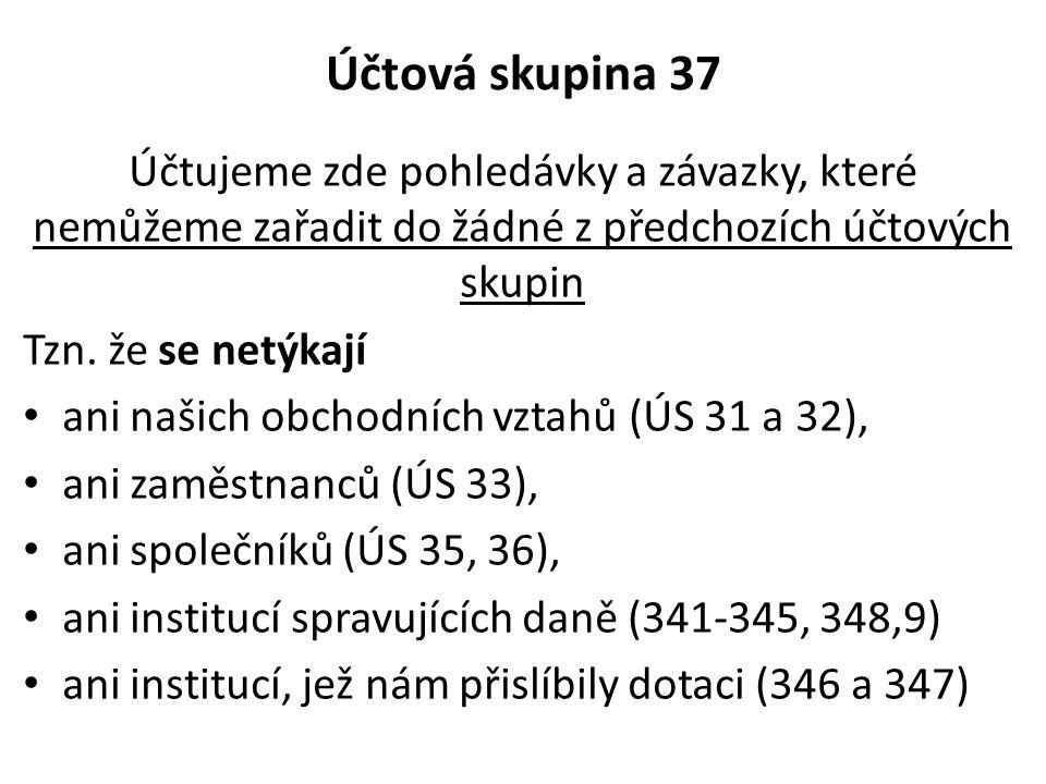 Účtová skupina 37 Účtujeme zde pohledávky a závazky, které nemůžeme zařadit do žádné z předchozích účtových skupin.