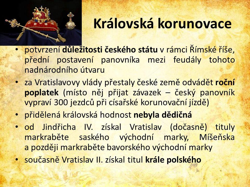 Královská korunovace potvrzení důležitosti českého státu v rámci Římské říše, přední postavení panovníka mezi feudály tohoto nadnárodního útvaru.