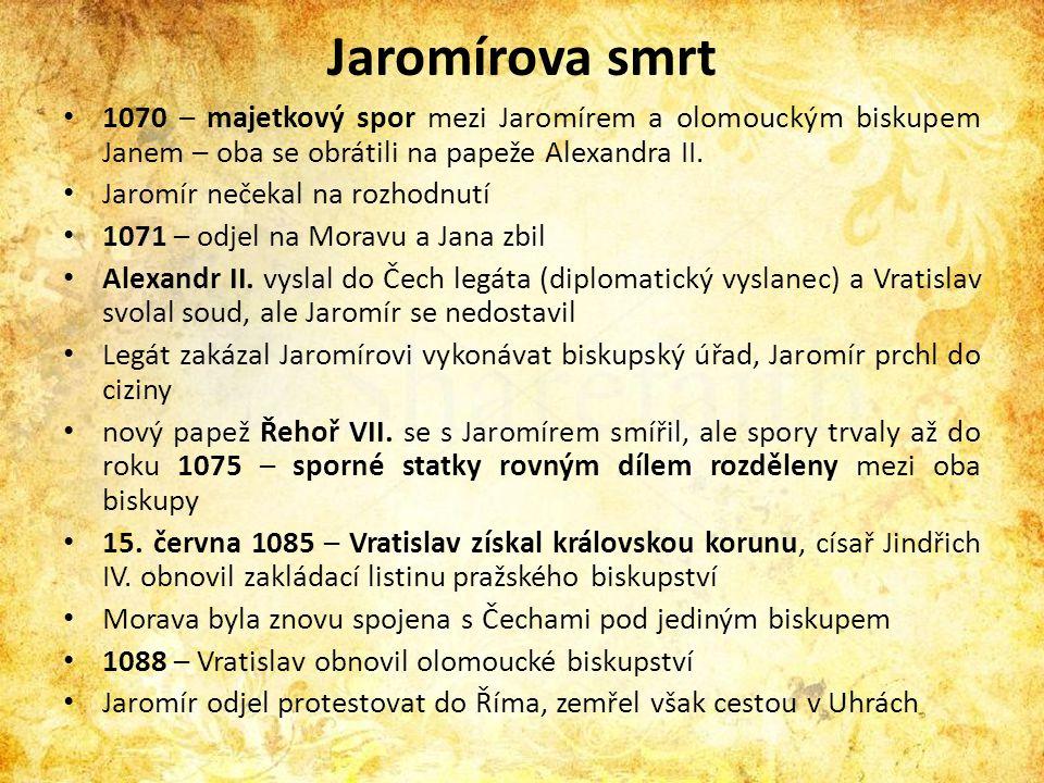 Jaromírova smrt 1070 – majetkový spor mezi Jaromírem a olomouckým biskupem Janem – oba se obrátili na papeže Alexandra II.