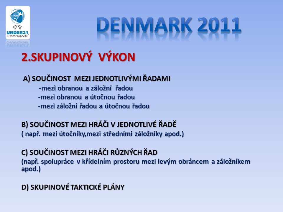 Denmark 2011 2.SKUPINOVÝ VÝKON A) SOUČINOST MEZI JEDNOTLIVÝMI ŘADAMI