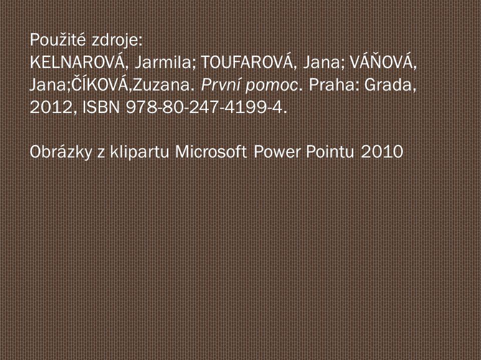 Použité zdroje: KELNAROVÁ, Jarmila; TOUFAROVÁ, Jana; VÁŇOVÁ, Jana;ČÍKOVÁ,Zuzana. První pomoc. Praha: Grada, 2012, ISBN 978-80-247-4199-4.