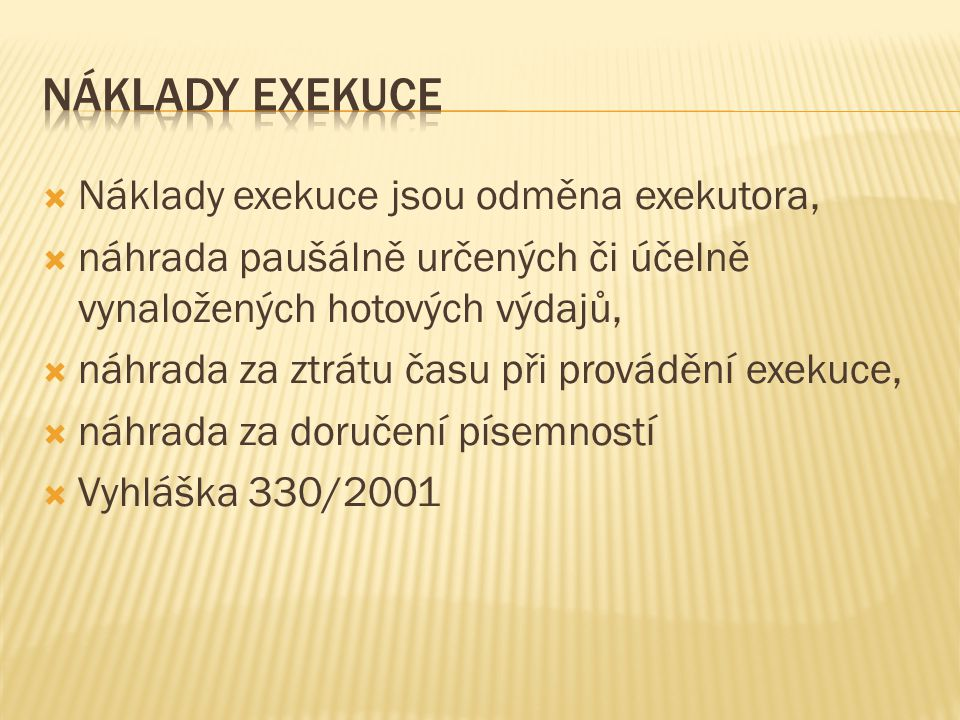 Náklady exekuce Náklady exekuce jsou odměna exekutora,