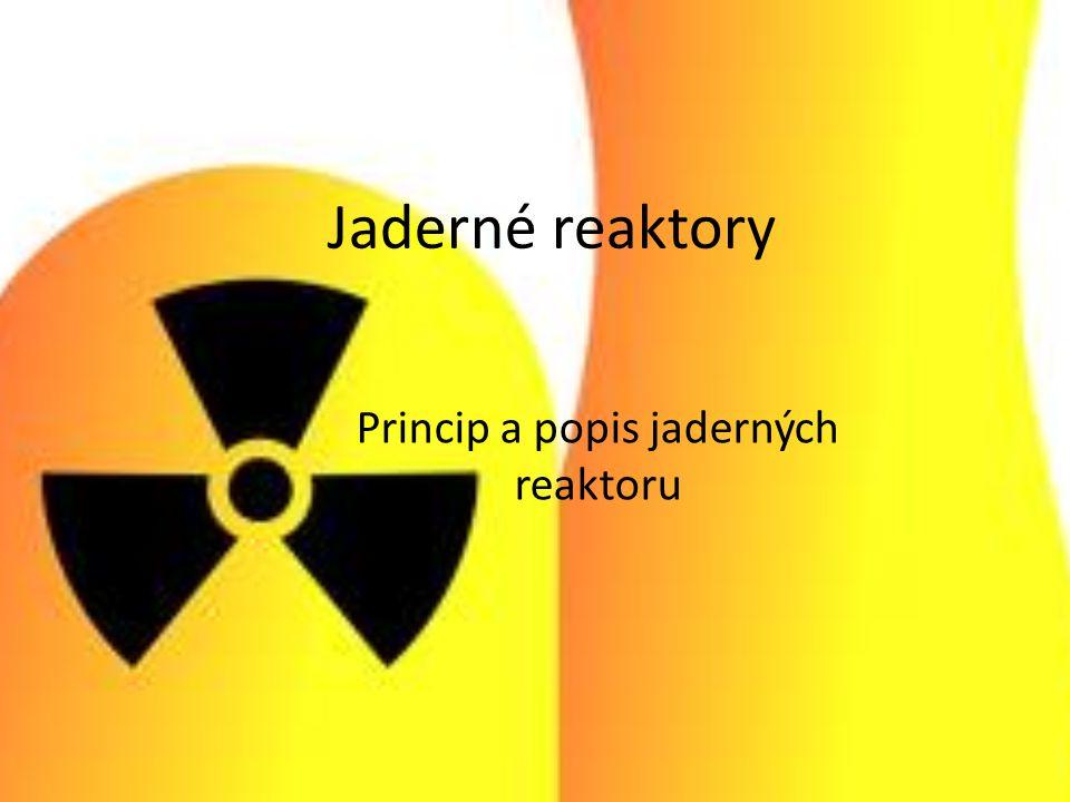 Princip a popis jaderných reaktoru