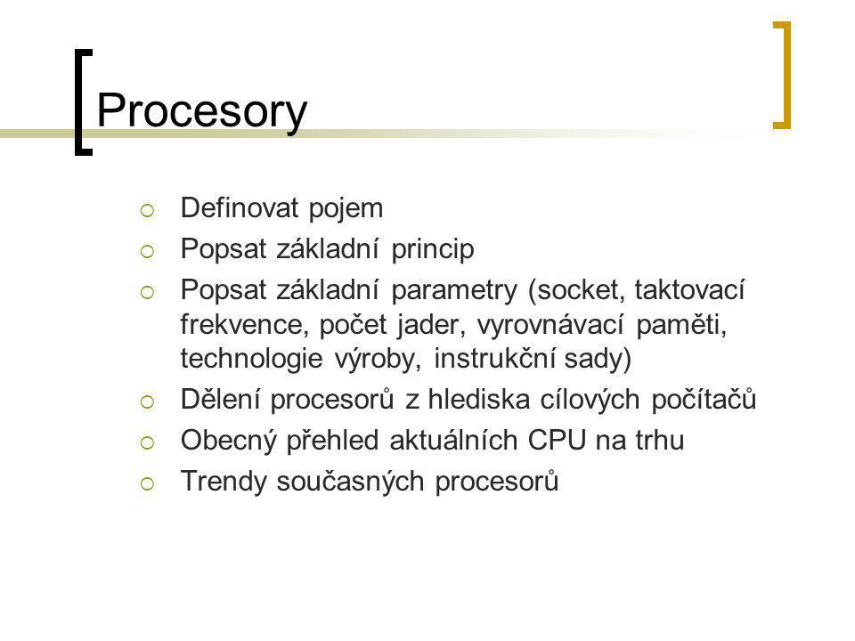 Procesory Definovat pojem Popsat základní princip