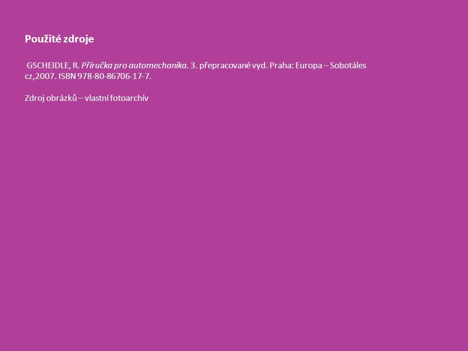 Použité zdroje. GSCHEIDLE, R. Příručka pro automechanika. 3. přepracované vyd. Praha: Europa – Sobotáles cz,2007. ISBN 978-80-86706-17-7.