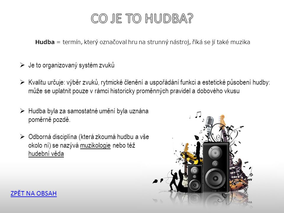 CO JE TO HUDBA Je to organizovaný systém zvuků