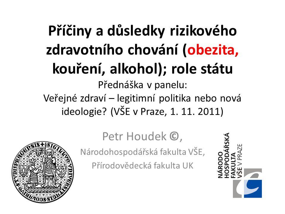 Příčiny a důsledky rizikového zdravotního chování (obezita, kouření, alkohol); role státu Přednáška v panelu: Veřejné zdraví – legitimní politika nebo nová ideologie (VŠE v Praze, 1. 11. 2011)