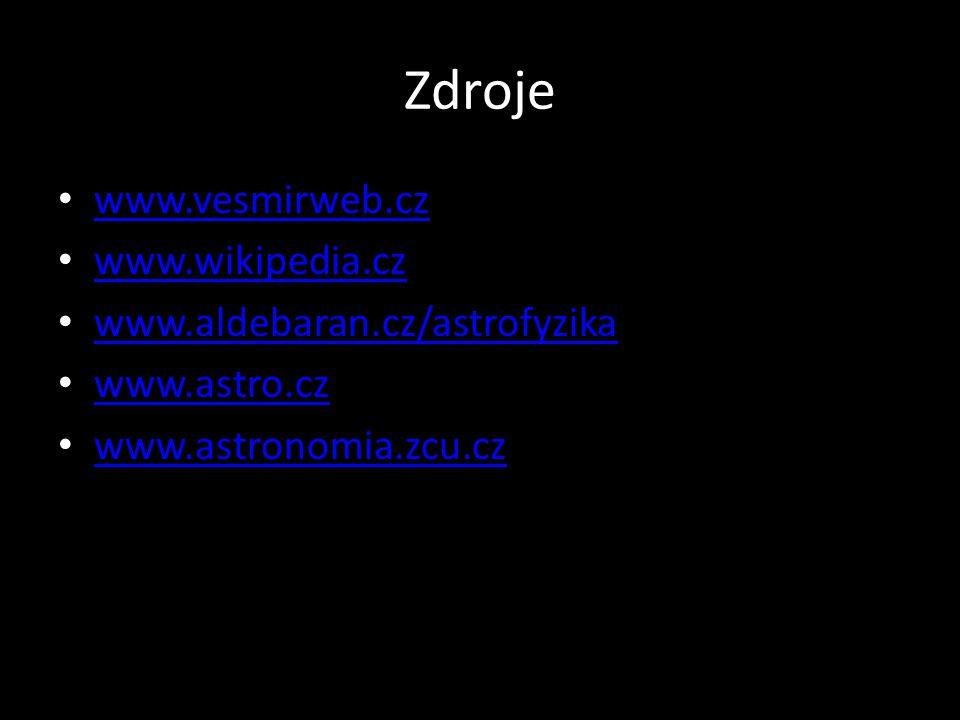Zdroje www.vesmirweb.cz www.wikipedia.cz www.aldebaran.cz/astrofyzika