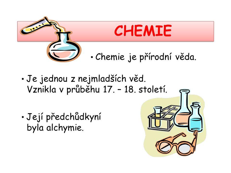 CHEMIE Vznikla v průběhu 17. – 18. století. byla alchymie.