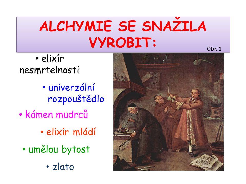 ALCHYMIE SE SNAŽILA VYROBIT: