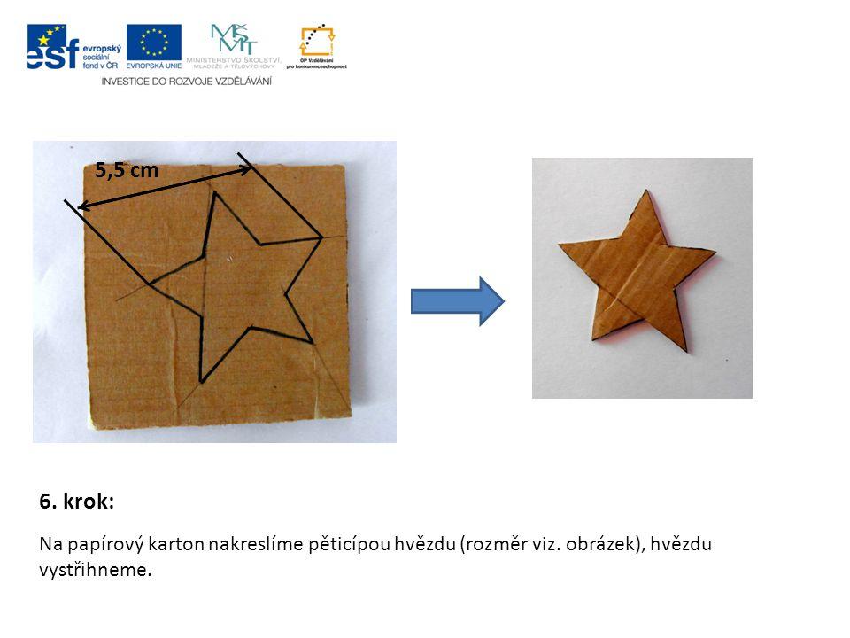 5,5 cm 6. krok: Na papírový karton nakreslíme pěticípou hvězdu (rozměr viz.
