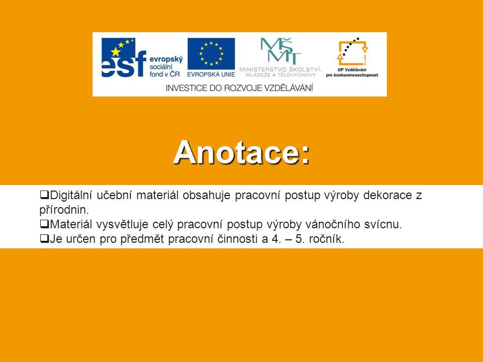 Anotace: Digitální učební materiál obsahuje pracovní postup výroby dekorace z přírodnin.