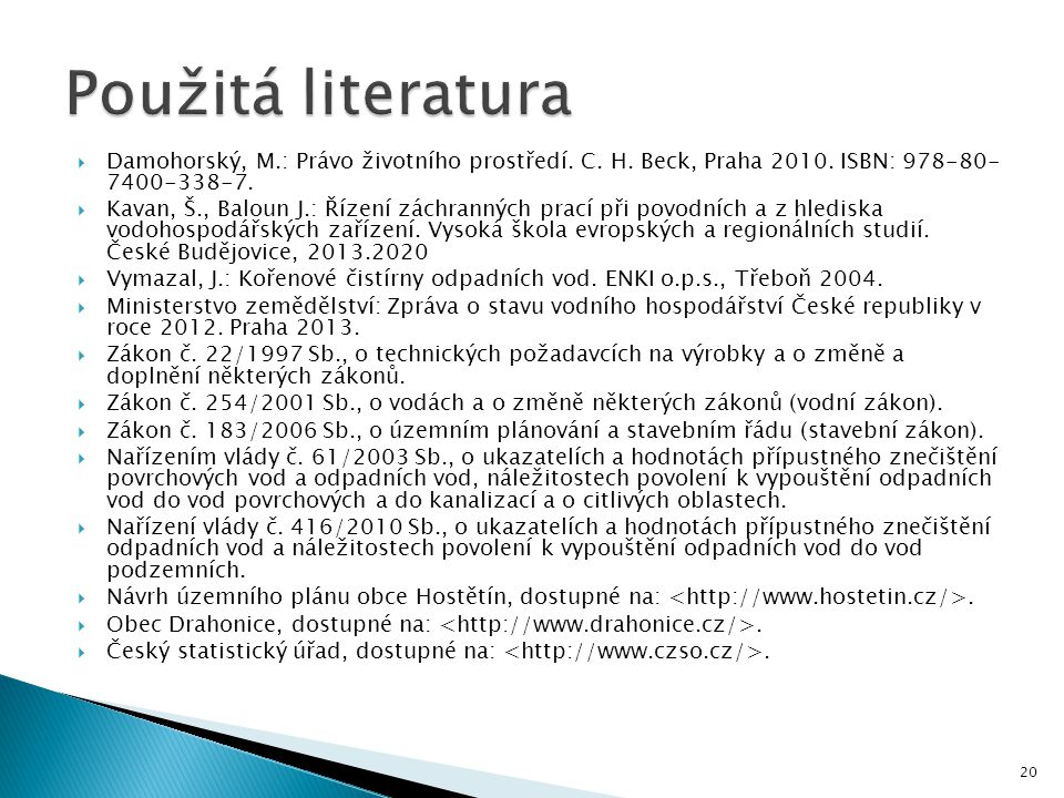 Použitá literatura Damohorský, M.: Právo životního prostředí. C. H. Beck, Praha 2010. ISBN: 978-80- 7400-338-7.
