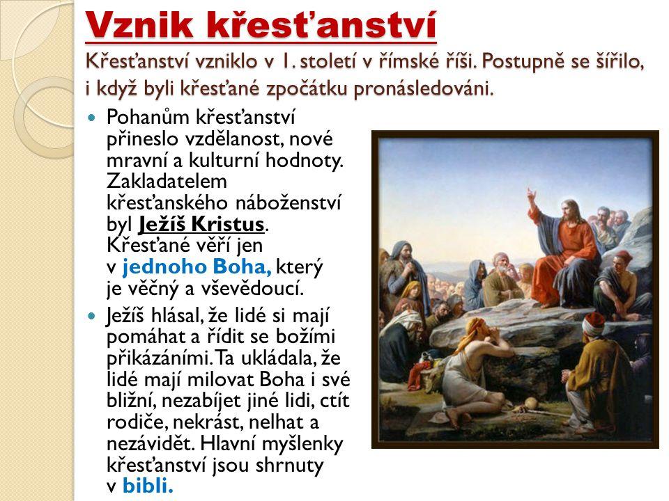 Vznik křesťanství Křesťanství vzniklo v 1. století v římské říši