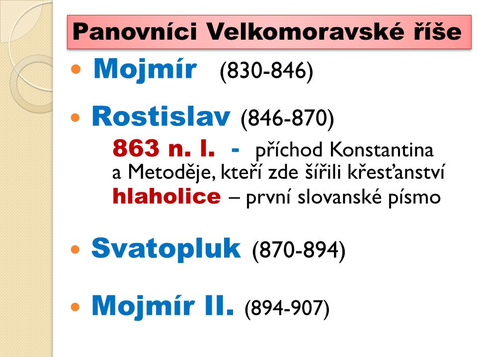 Mojmír (830-846) Rostislav (846-870)