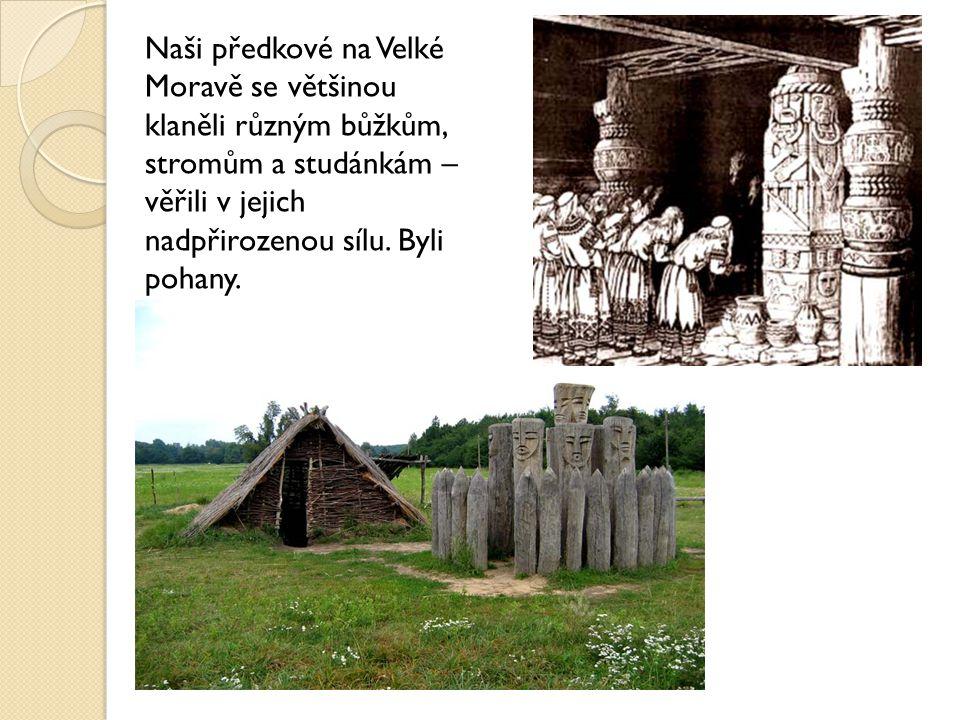 Naši předkové na Velké Moravě se většinou klaněli různým bůžkům, stromům a studánkám – věřili v jejich nadpřirozenou sílu.