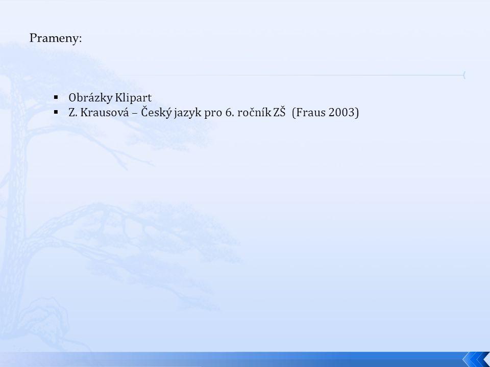 Prameny: Obrázky Klipart Z. Krausová – Český jazyk pro 6. ročník ZŠ (Fraus 2003)