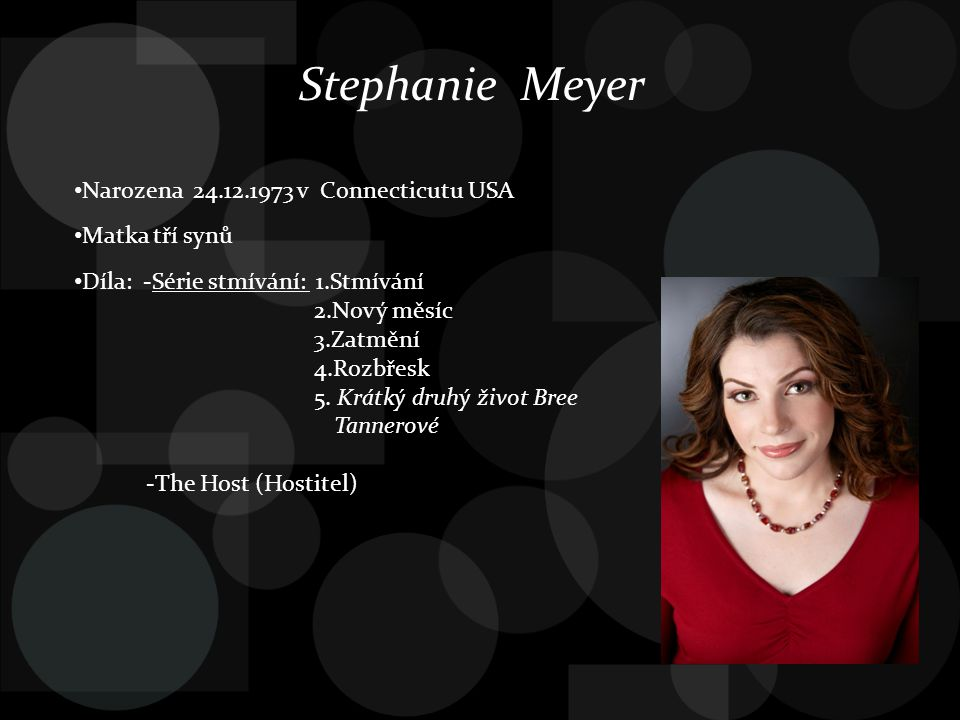Stephanie Meyer Narozena 24.12.1973 v Connecticutu USA Matka tří synů