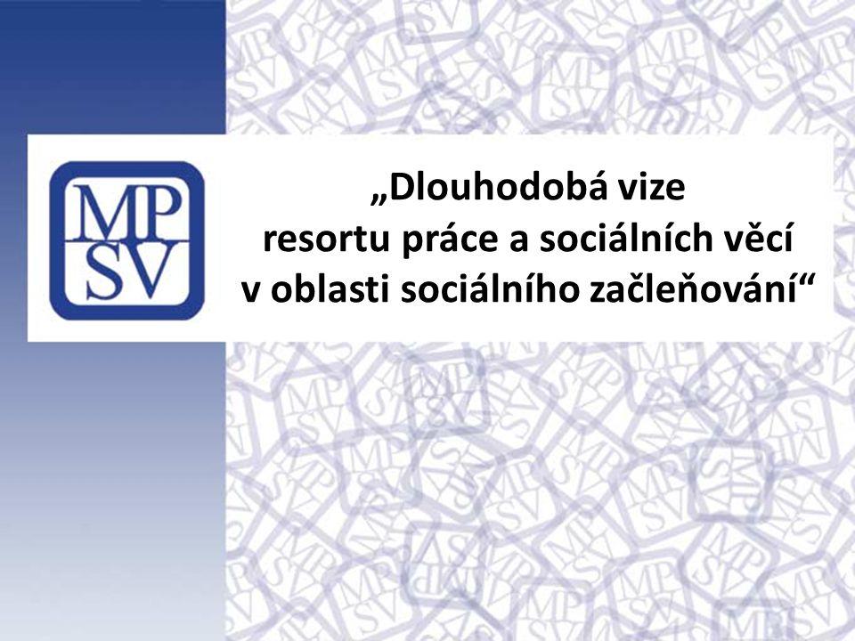 """""""Dlouhodobá vize resortu práce a sociálních věcí v oblasti sociálního začleňování"""