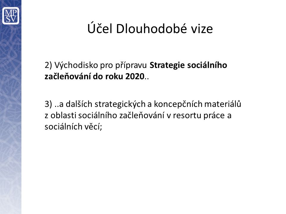 Účel Dlouhodobé vize 2) Východisko pro přípravu Strategie sociálního začleňování do roku 2020..