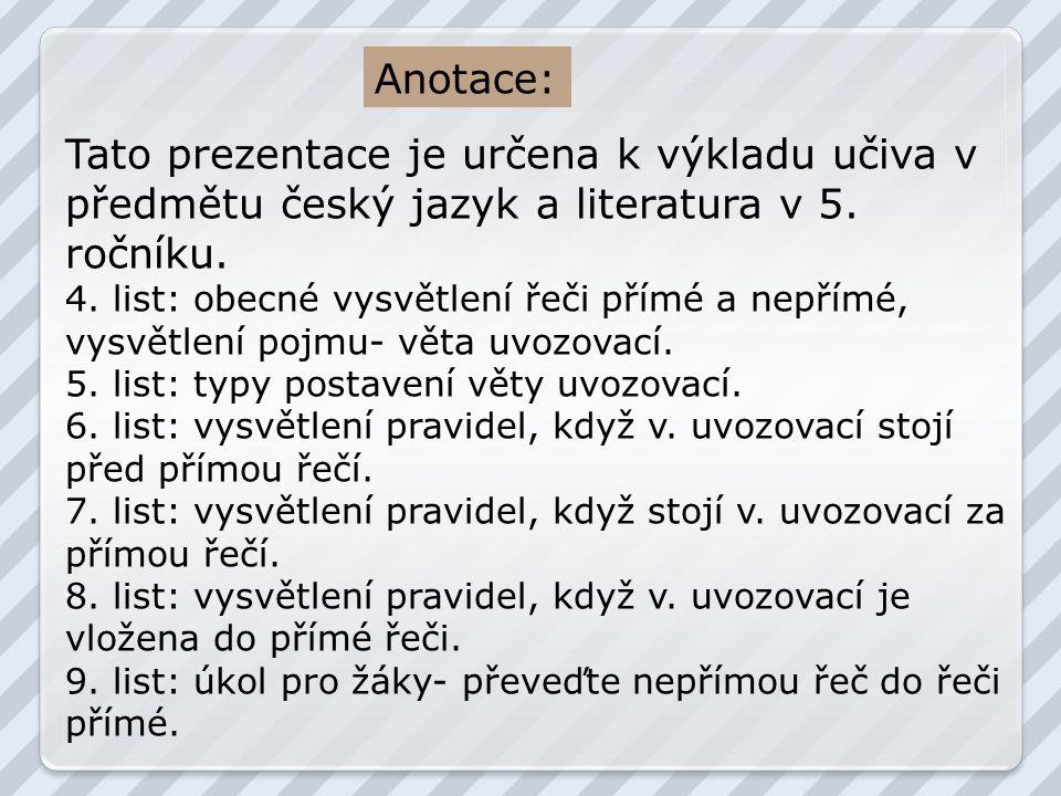 Anotace: Tato prezentace je určena k výkladu učiva v předmětu český jazyk a literatura v 5. ročníku.