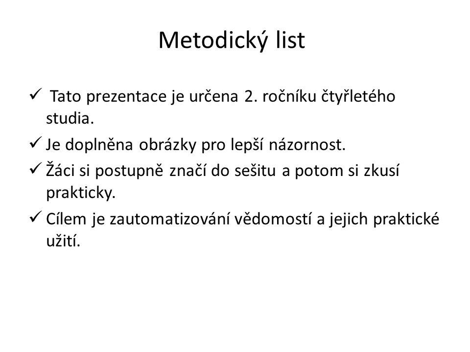 Metodický list Tato prezentace je určena 2. ročníku čtyřletého studia.