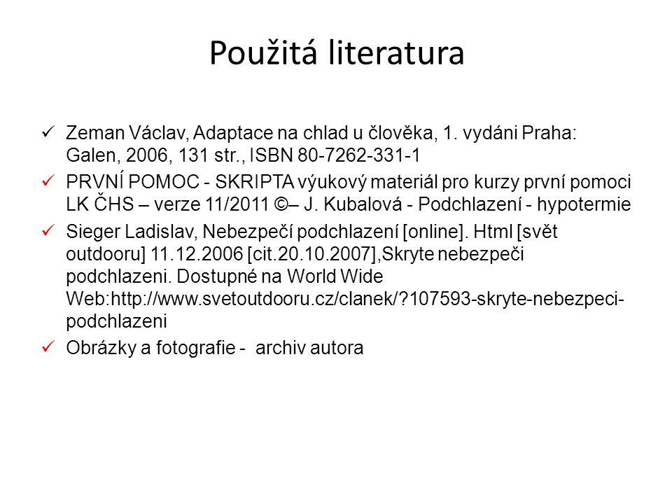 Použitá literatura Zeman Václav, Adaptace na chlad u člověka, 1. vydáni Praha: Galen, 2006, 131 str., ISBN 80-7262-331-1.