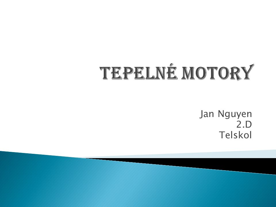 Tepelné motory Jan Nguyen 2.D Telskol