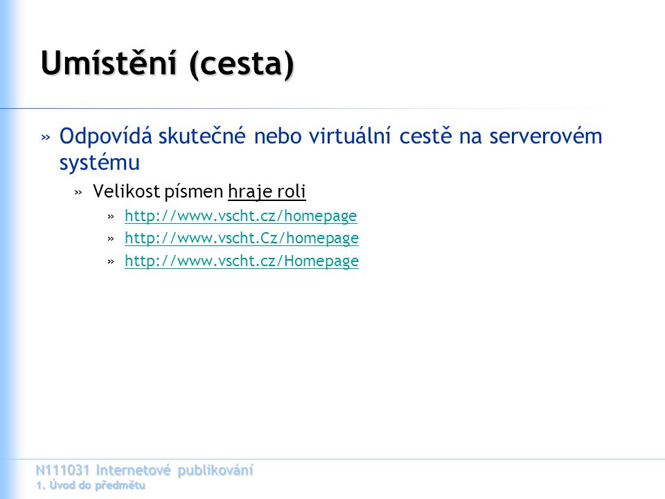 Umístění (cesta) Odpovídá skutečné nebo virtuální cestě na serverovém systému. Velikost písmen hraje roli.