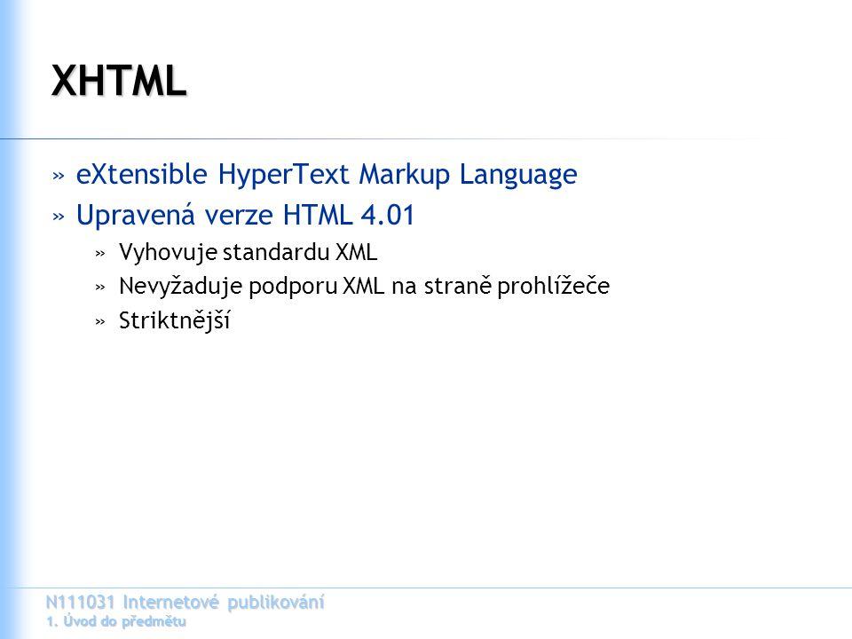XHTML eXtensible HyperText Markup Language Upravená verze HTML 4.01