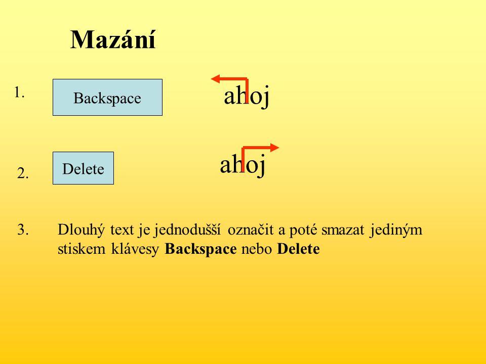 Mazání ahoj ahoj 1. Backspace Delete 2. 3.