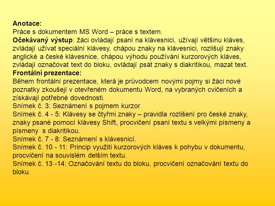 Anotace: Práce s dokumentem MS Word – práce s textem.