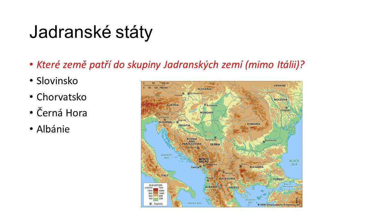 Jadranské státy Které země patří do skupiny Jadranských zemí (mimo Itálii) Slovinsko. Chorvatsko.