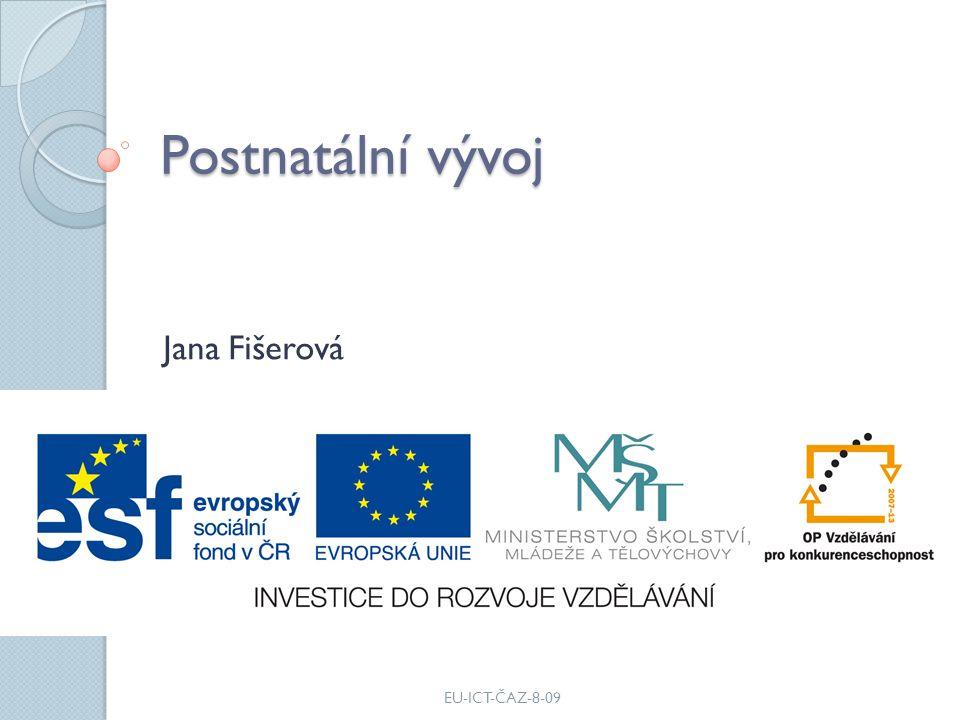 Postnatální vývoj Jana Fišerová EU-ICT-ČAZ-8-09