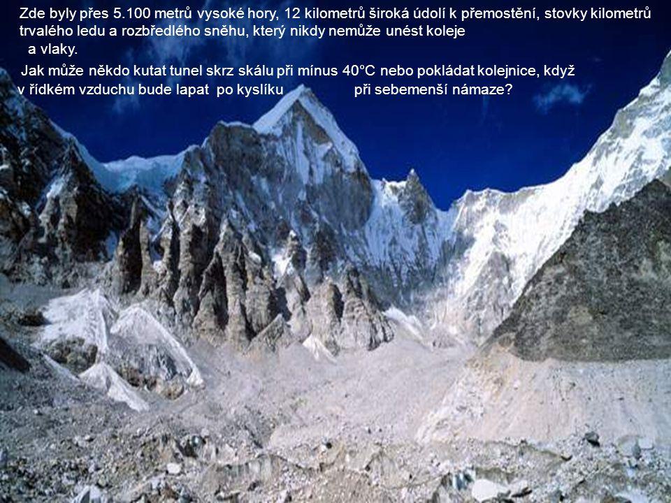 Zde byly přes 5.100 metrů vysoké hory, 12 kilometrů široká údolí k přemostění, stovky kilometrů trvalého ledu a rozbředlého sněhu, který nikdy nemůže unést koleje
