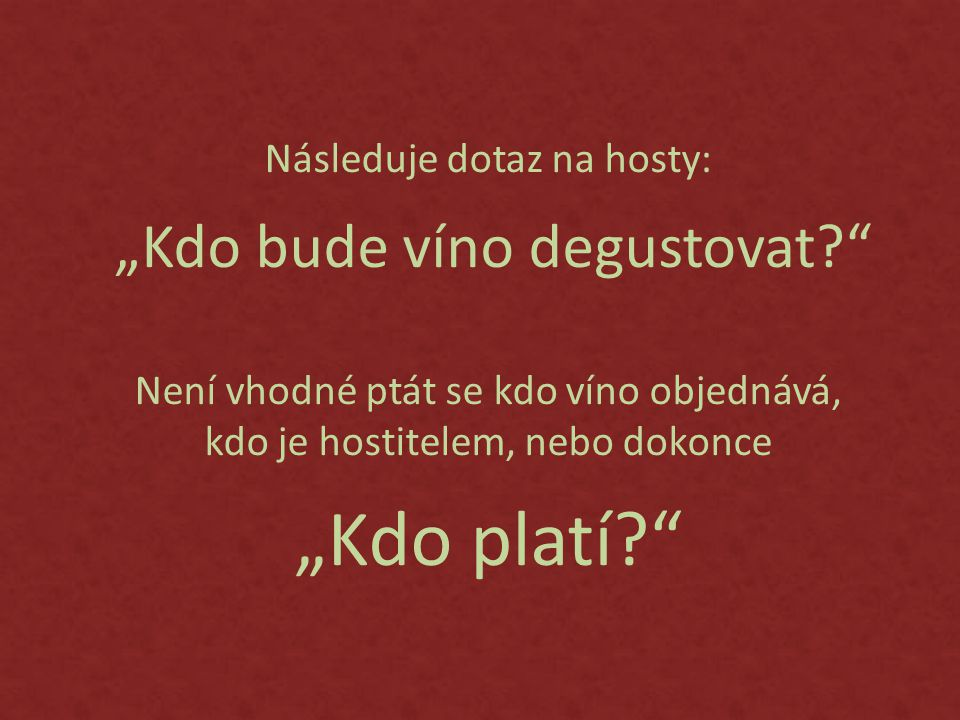 """""""Kdo platí Následuje dotaz na hosty: """"Kdo bude víno degustovat"""