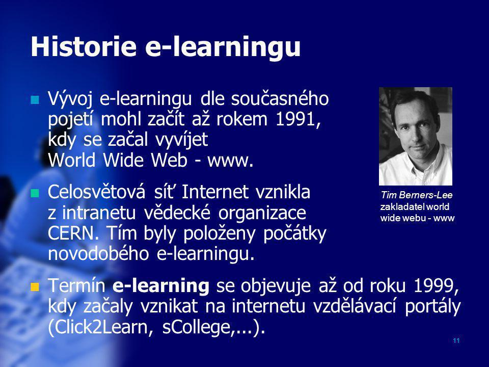 Historie e-learningu Vývoj e-learningu dle současného pojetí mohl začít až rokem 1991, kdy se začal vyvíjet World Wide Web - www.